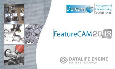 Delcam FeatureCam 2013 R1 SP2 v.19.2.0.17 x86+x64 [2012, MULTILANG +RUS] + Crack